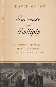 Increase and Multiply: Governing Cultural Reproduction in Early Modern England