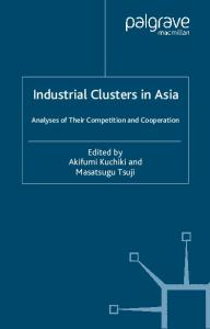 Industrial Clusters in Asia: Analyses of Their Competition and Cooperation