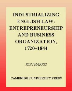 Industrializing English Law: Entrepreneurship and Business Organization, 1720-1844 (Political Economy of Institutions and Decisions)