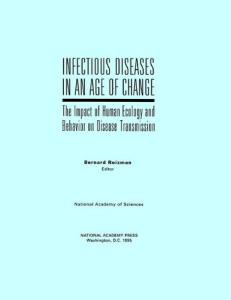 Infectious Diseases in an Age of Change: The Impact of Human Ecology and Behavior on Disease Transmission