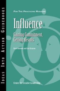 Influence: Gaining Commitment, Getting Results (Ideas Into Action Guidebooks)
