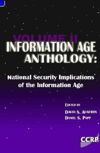 Information Age Anthology: National Security Implications of the Information Age (Volume II)