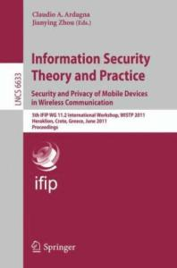 Information Security Theory and Practice: Security and Privacy of Mobile Devices in Wireless Communication - WISTP 2011