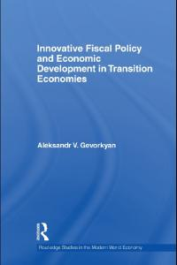 Innovative Fiscal Policy and Economic Development in Transition Economies (Routledge Studies in the Modern World Economy)