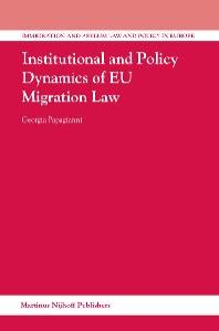 Institutional and Policy Dynamics of Eu Migration Law (Immigration and Asylum Law and Policy in Europe)