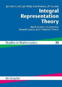 Integral Representation Theory: Applications to Convexity, Banach Spaces and Potential Theory (De Gruyter Studies in Mathematics)