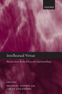 Intellectual Virtue: Perspectives from Ethics and Epistemology