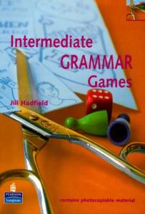 Intermediate grammar games : a collection of grammar games and activities for intermediate students of english