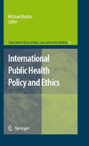International Public Health Policy and Ethics (International Library of Ethics, Law, and the New Medicine)