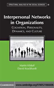 Interpersonal Networks in Organizations: Cognition, Personality, Dynamics, and Culture (Structural Analysis in the Social Sciences)