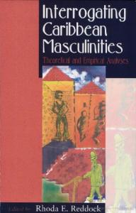 Interrogating Caribbean Masculinities: Theoretical and Empirical Analyses