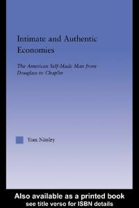 Intimate and Authentic Economies: The American Self-Made Man from Douglass to Chaplin (Literary Criticism and Cultural Theory) (Literary Criticism and Cultural Theory)