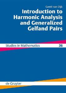 Introduction to Harmonic Analysis and Generalized Gelfand Pairs (De Gruyter Studies in Mathematics)