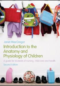 Introduction to the Anatomy and Physiology of Children: A guide for students of nursing, child care and health, 2nd edition