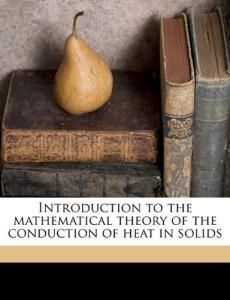 Introduction to the mathematical theory of the conduction of heat in solids