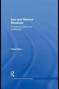 Iran and Nuclear Weapons: Protracted Conflict and Proliferation (Routledge Global Security Studies)