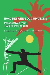 Iraq Between Occupations: Perspectives from 1920 to the Present