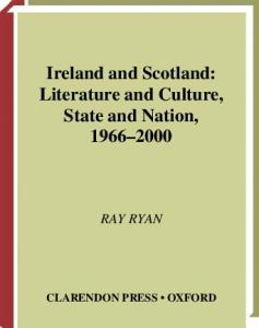 Ireland and Scotland: Literature and Culture, State and Nation, 1966-2000 (Oxford English Monographs)