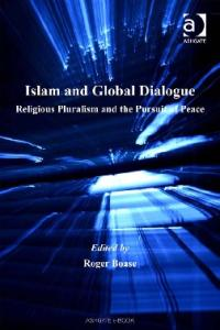 Islam And Global Dialogue: Religious Pluralism And The Pursuit Of Peace