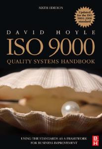 ISO 9000 Quality Systems Handbook - updated for the ISO 9001:2008 standard, Sixth Edition: Using the standards as a framework for business improvement