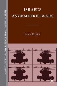 Israel's Asymmetric Wars (Sciences Po Series in International Relations and Political Economy)