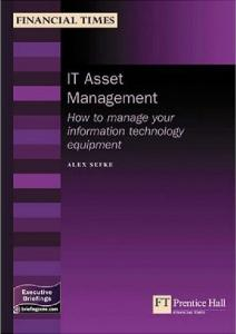 It Asset Management: How To Manage Your Information Technology Equipment (Management Briefings Executive Series)