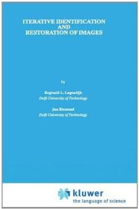 Iterative Identification and Restoration of Images (The Springer International Series in Engineering and Computer Science)