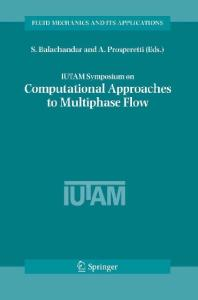 Iutam Symposium on Computational Approaches to Multiphase Flow: Proceedings of an Iutam Symposium Held at Argonne National Laboratory, October 4-7, 20 (Fluid Mechanics and Its Applications)