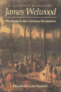 James Welwood: Physician To The Glorious Revolution (Signpost Biographies)