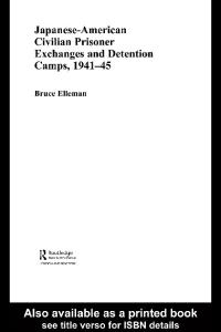 Japanese-American Civilian Prisoner Exchanges and Detention Camps, 1941-45 (Routledge Studies in the Modern History of Asia)
