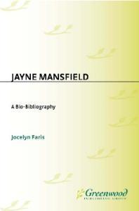 Jayne Mansfield: A Bio-Bibliography (Bio-Bibliographies in the Performing Arts)