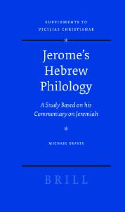 Jerome's Hebrew Philology. A Study Based on his Commentary on Jeremiah (Vigiliae Christianae, Supplements 90)