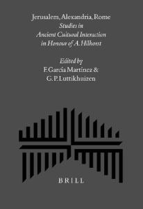 Jerusalem, Alexandria, Rome: Studies in Ancient Cultural Interaction in Honour of A. Hilhorst (Supplements to the Journal for the Study of Judaism)