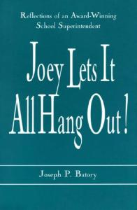 Joey Lets it All Hang Out!; Reflections of an Award-Winning School Superintendent