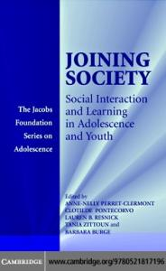 Joining Society: Social Interaction and Learning in Adolescence and Youth (The Jacobs Foundation Series on Adolescence)