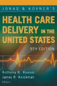 Jonas and Kovner's Health Care Delivery in the United States , 9th Edition