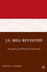 JS Mill Revisited: Biographical and Political Explorations