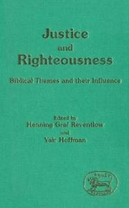 Justice and Righteousness: Biblical Themes and Their Influence (JSOT Supplement Series)