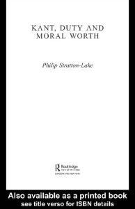 Kant, Duty and Moral Worth (Studies in Ethics and Moral Theory)