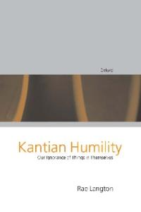 Kantian Humility: Our Ignorance of Things in Themselves