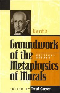 Kant's ''Groundwork of the Metaphysics of Morals''