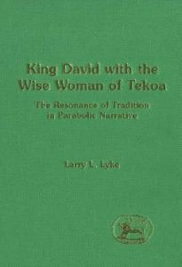 King David with the Wise Woman of Tekoa: The Resonance of Tradition in Parabolic Narrative (JSOT Supplement Series)