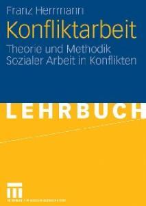 Konfliktarbeit: Theorie und Methodik Sozialer Arbeit in Konflikten