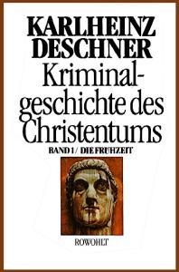 Kriminalgeschichte des Christentums Band 1