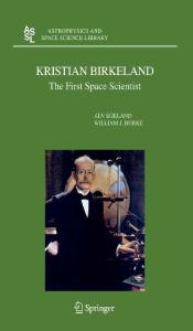 Kristian Birkeland: The First Space Scientist (Astrophysics and Space Science Library)