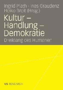 Kultur – Handlung – Demokratie: Dreiklang des Humanen (Reihe: VS Research)