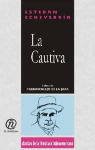 La cautiva The Captive Lady (Coleccion Clasicos De La Literatura Latinoamericana Carrascalejo De La Jara) (Spanish Edition)