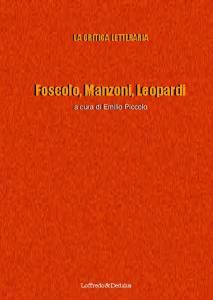 La Critica Letteraria  (Foscolo-Manzoni-Leopardi)