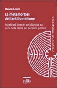 La metamorfosi dell'antilluminismo: aspetti ed itinerari del dibattito sui lumi nella storia del pensiero politico