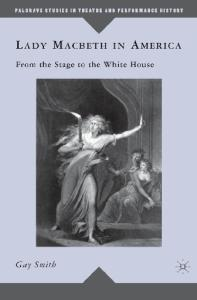 Lady Macbeth in America: From the Stage to the White House (Palgrave Studies in Theatre and Performance History)